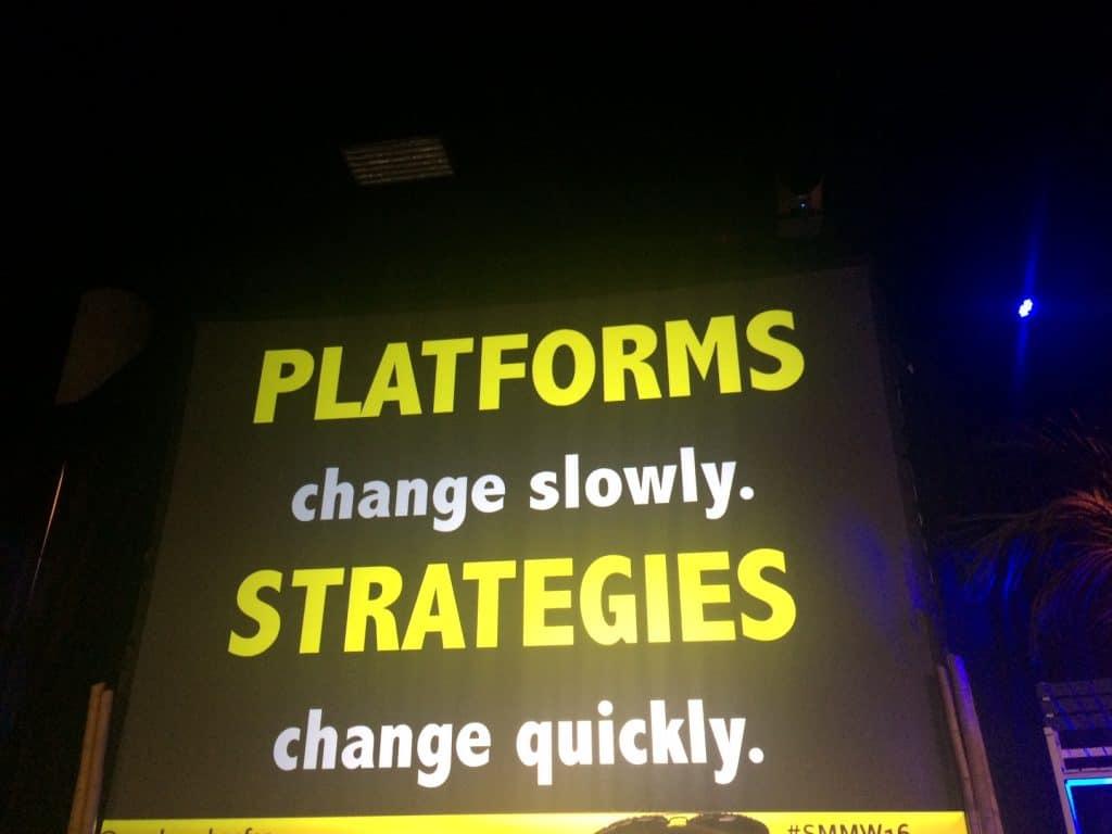 Platforms change slowly. Strategies change quickly!