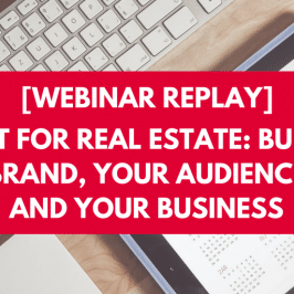 [Webinar Replay] Content for Real Estate: Build Your Brand, Your Audience and Your Business