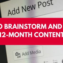 How to Brainstorm and Create Your 12-Month Content Plan