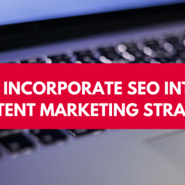 How to Incorporate SEO into Your Content Marketing Strategy