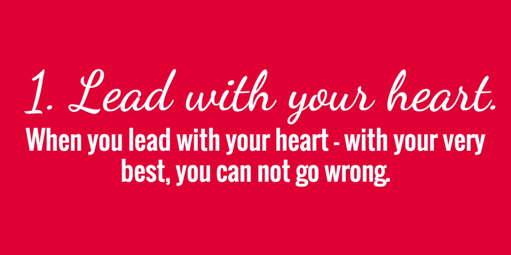 Lead with your heart.