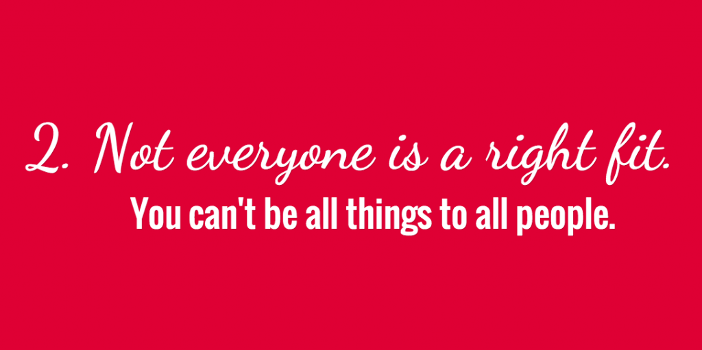 Not everyone is a right fit.