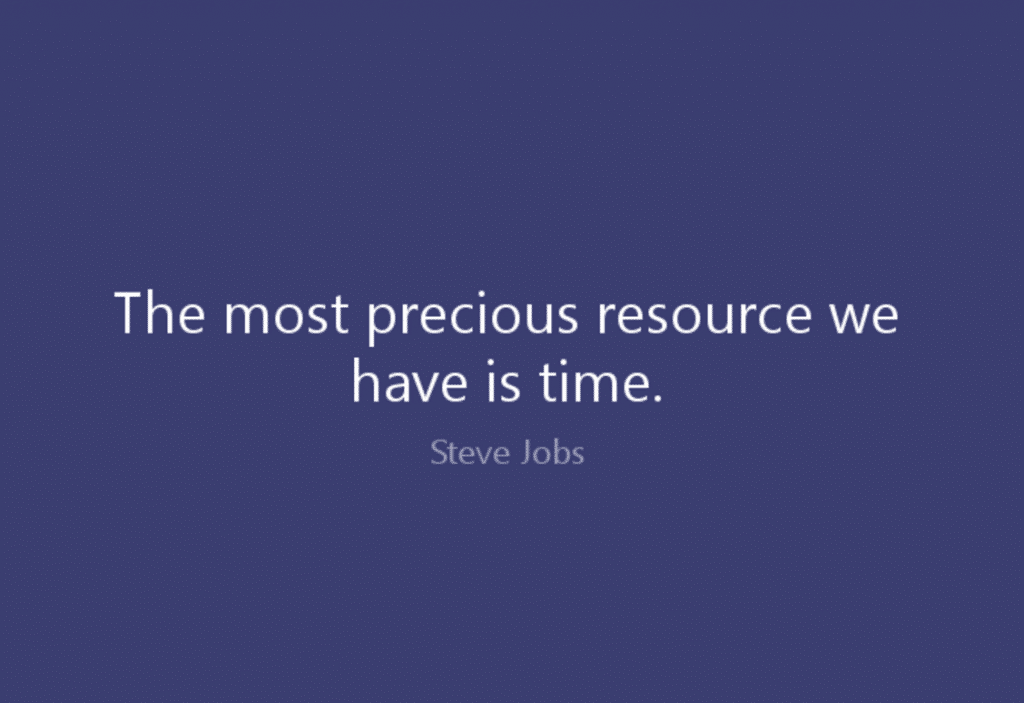 The most precious resource is time!
